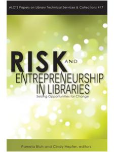Image for Risk and Entrepreneurship in Libraries: Seizing Opportunities for Change