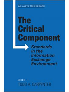 Image for The Critical Component: Standards in the Information Exchange Environment