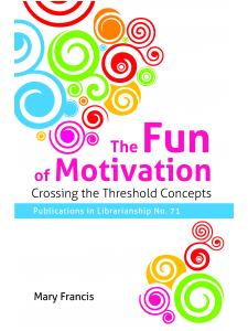 Image for The Fun of Motivation: Crossing the Threshold Concepts (Publications in Librarianship #71)