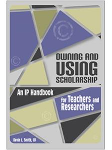 Image for Owning and Using Scholarship: An IP Handbook for Teachers and Researchers