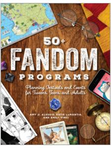 Image for 50+ Fandom Programs: Planning Festivals and Events for Tweens, Teens, and Adults