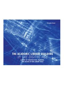 Image for The Academic Library Building in the Digital Age: A Study of Construction, Planning, and Design of New Library Space