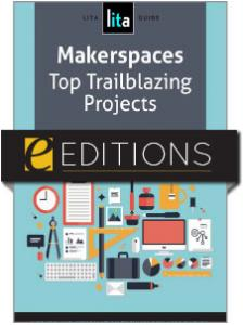 Image for Makerspaces: Top Trailblazing Projects, A LITA Guide—eEditions e-book