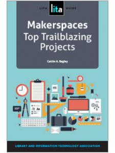 Image for Makerspaces: Top Trailblazing Projects, A LITA Guide