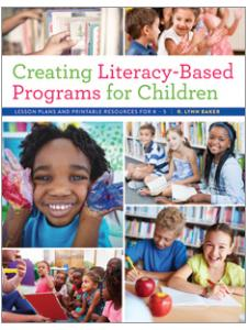 Image for Creating Literacy-Based Programs for Children: Lesson Plans and Printable Resources for K–5