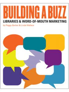 Image for Building a Buzz: Libraries & Word-of-Mouth Marketing