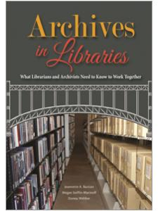 Image for Archives in Libraries: What Librarians and Archivists Need to Know to Work Together