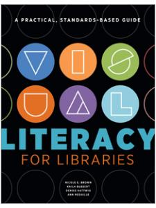 Image for Visual <strong>Literacy</strong> for Libraries: A Practical, Standards-Based Guide
