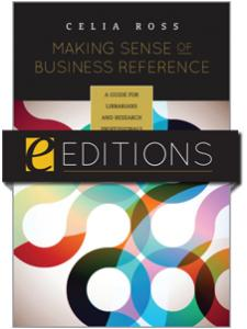 Image for Making Sense of Business Reference: A Guide for Librarians and Research Professionals--eEditions e-book