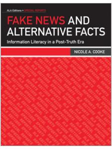 Image for Fake News and Alternative Facts: Information <strong>Literacy</strong> in a Post-Truth Era