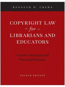 Image for Copyright Law for Librarians and Educators: Creative Strategies and Practical Solutions, Fourth Edition