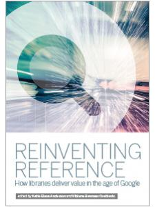 Image for Reinventing Reference: How Libraries Deliver Value in the Age of Google