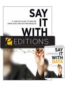 Image for Say It with Data: A Concise Guide to Making Your Case and Getting Results—print/PDF e-book Bundle