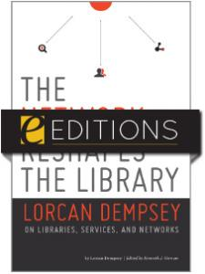 Image for The Network Reshapes the Library: Lorcan Dempsey on Libraries, Services and Networks—eEditions e-book