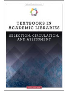 Image for Textbooks in Academic Libraries: Selection, Circulation, and Assessment (An ALCTS Monograph)