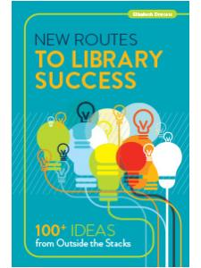 Image for New Routes to Library Success: 100+ Ideas from Outside the Stacks