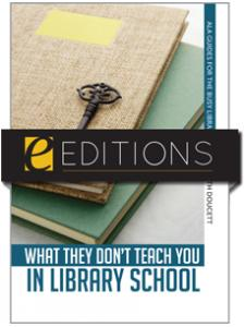 Image for What They Don't Teach You in Library School--eEditions e-book
