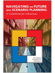 Image for Navigating the Future with Scenario Planning: A Guidebook for Librarians