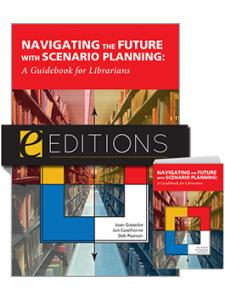 Image for Navigating the Future with Scenario Planning: A Guidebook for Librarians--print/e-book bundle