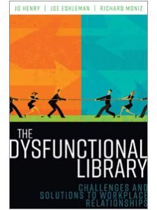 Image for The Dysfunctional Library: Challenges and Solutions to Workplace Relationships