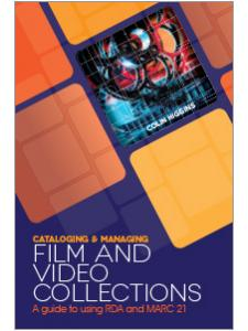 Image for Cataloging and Managing Film & Video Collections: A Guide to using RDA and MARC21