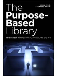 Image for The Purpose-Based Library: Finding Your Path to Survival, Success, and Growth