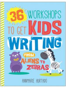 Image for 36 Workshops to Get Kids Writing: From Aliens to Zebras