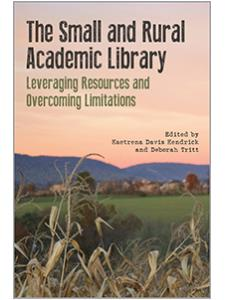 Image for The Small and Rural Academic Library: Leveraging Resources and Overcoming Limitations