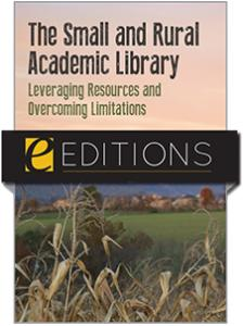 Image for The Small and Rural Academic Library: Leveraging Resources and Overcoming Limitations—eEditions PDF e-book
