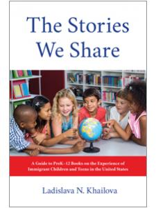 Image for The Stories We Share: A Guide to PreK–12 Books on the Experience of Immigrant Children and Teens in the United States