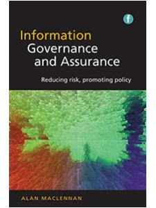 Image for Information Governance and Assurance: Reducing Risk, Promoting Policy