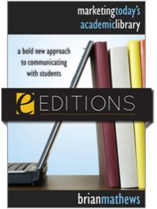Image for Marketing Today's Academic Library: A Bold New Approach to Communicating with Students--eEditions e-book