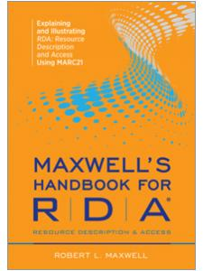 Image for Maxwell's Handbook for RDA: Explaining and Illustrating RDA: Resource Description and Access Using MARC21