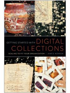 Image for Getting Started with Digital Collections: Scaling to Fit Your Organization