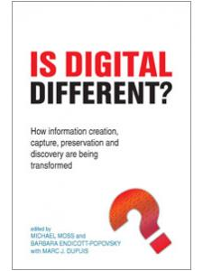 Image for Is Digital Different?: How Information Creation, Capture, Preservation and Discovery are Being Transformed