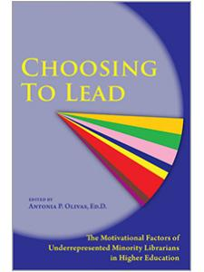 Image for Choosing to Lead: The Motivational Factors of Underrepresented Minority Librarians in Higher Education