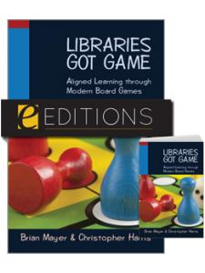 Image for Libraries Got Game: Aligned Learning through Modern Board Games—print/e-book Bundle
