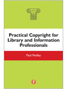 Image for Practical Copyright for Library and Information Professionals