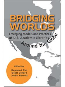 Image for Bridging Worlds: Emerging Models and Practices of U.S. Academic Libraries Around the Globe