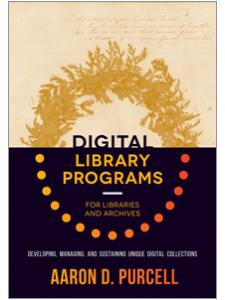 Image for Digital Library Programs for Libraries and Archives: Developing, Managing, and Sustaining Unique Digital Collections