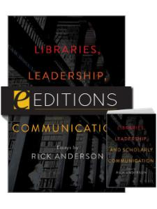 Image for Libraries, Leadership, and Scholarly Communication: Essays by Rick Anderson — print/e-book Bundle