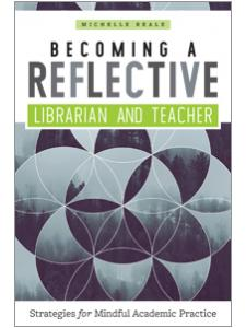Image for Becoming a Reflective Librarian and Teacher: Strategies for Mindful Academic Practice