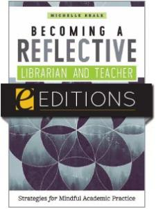 Image for Becoming a Reflective Librarian and Teacher: Strategies for Mindful Academic Practice—eEditions e-book
