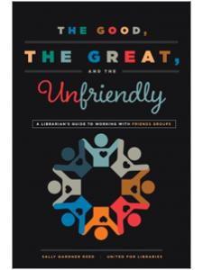 Image for The Good, the Great, and the Unfriendly: A Librarian's Guide to Working with Friends Groups