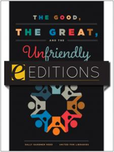 Image for The Good, the Great, and the Unfriendly: A Librarian's Guide to Working with Friends Groups—eEditions e-book