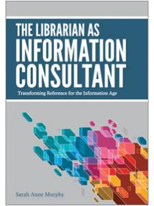 Image for The Librarian as Information Consultant: Transforming Reference for the Information Age
