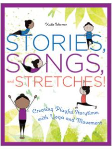 Image for Stories, Songs, and Stretches!: Creating Playful Storytimes with Yoga and Movement