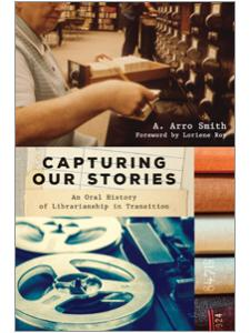 Image for Capturing Our Stories: An Oral History of Librarianship in Transition