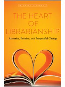 Image for The Heart of Librarianship: Attentive, Positive, and Purposeful Change