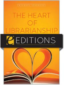Image for The Heart of Librarianship: Attentive, Positive, and Purposeful Change — eEditions e-book